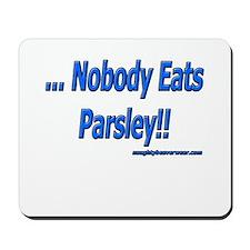 ...Nobody Eats Parsley!! Mousepad