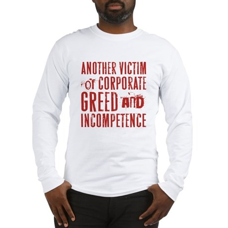GREED & INCOMPETENCE Long Sleeve T-Shirt