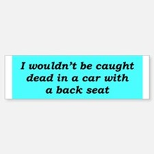 """""""No Back Seat"""" Bumper Bumper Bumper Sticker"""