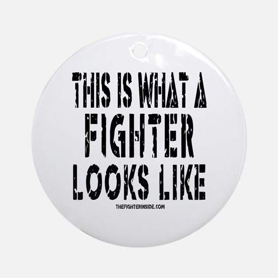 This is what a FIGHTER looks Ornament (Round)