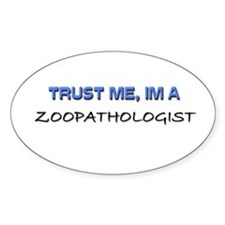 Trust Me I'm a Zoopathologist Oval Decal