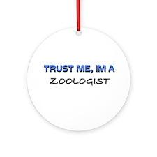 Trust Me I'm a Zoonomist Ornament (Round)