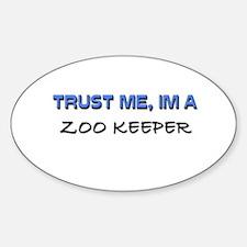 Trust Me I'm a Zoo Keeper Oval Decal