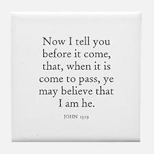 JOHN  13:19 Tile Coaster