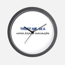 Trust Me I'm a Wholesale Manager Wall Clock