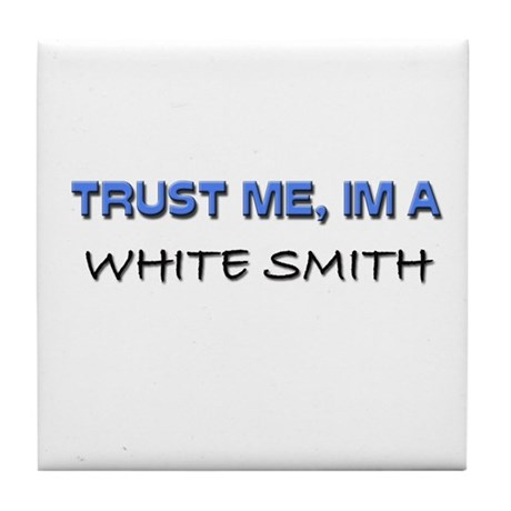 Trust Me I'm a White Smith Tile Coaster