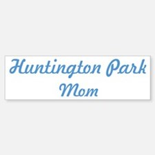 Huntington Park mom Bumper Bumper Bumper Sticker