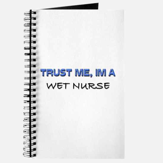 Trust Me I'm a Wet Nurse Journal