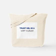 Trust Me I'm a Wet Nurse Tote Bag