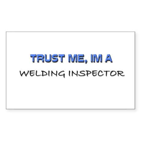 Trust Me I'm a Welding Inspector Sticker (Rectangl