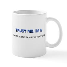 Trust Me I'm a Water Conservation Officer Mug