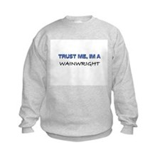 Trust Me I'm a Wainwright Sweatshirt