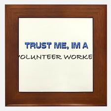 Trust Me I'm a Volunteer Worker Framed Tile