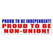 Proud to be Non-Union! Bumper Bumper Sticker