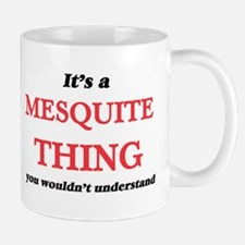 It's a Mesquite Texas thing, you wouldn&# Mugs