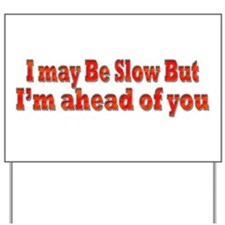 Funny Slow but Ahead Drivers Yard Sign