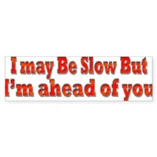 Funny Slow but Ahead Drivers Bumper Stickers