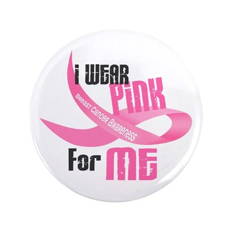 "I Wear Pink For Me 33 3.5"" Button"