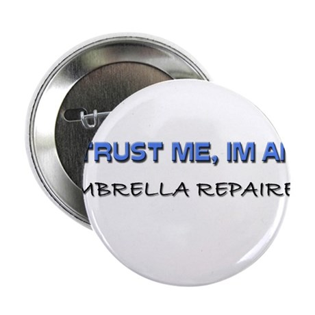 """Trust Me I'm an Umbrella Repairer 2.25"""" Button"""