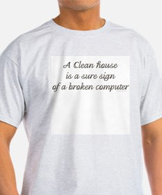 A clean house is a sure sign. Ash Grey T-Shirt