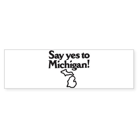 Say Yes to Michigan Bumper Sticker