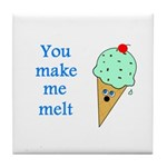 YOU MAKE ME MELT Tile Coaster