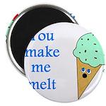 YOU MAKE ME MELT Magnet
