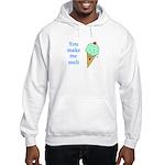 YOU MAKE ME MELT Hooded Sweatshirt
