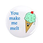 "YOU MAKE ME MELT 3.5"" Button (100 pack)"