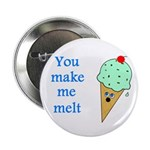 "YOU MAKE ME MELT 2.25"" Button (100 pack)"
