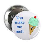 "YOU MAKE ME MELT 2.25"" Button"