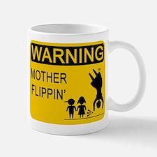 Mother Flippin' Warning Sign Mug