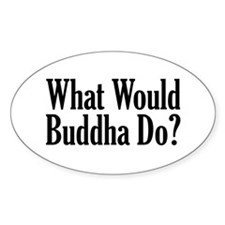 What Would Buddha Do? Oval Bumper Stickers