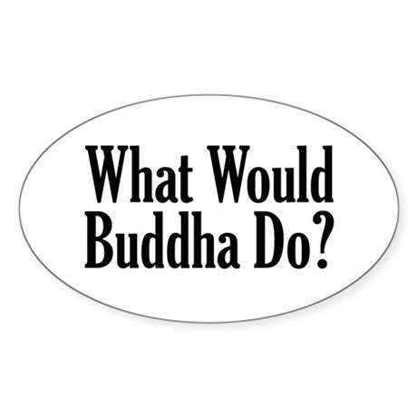 What Would Buddha Do? Oval Sticker