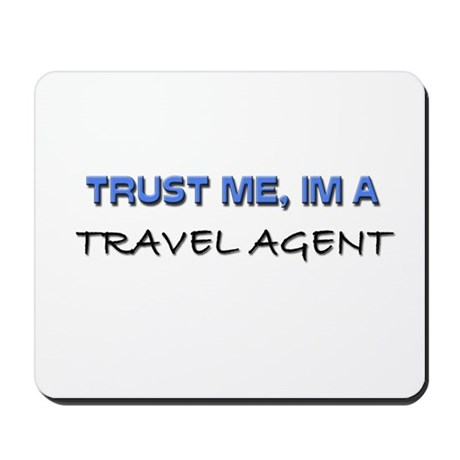 Trust Me I'm a Travel Agent Mousepad