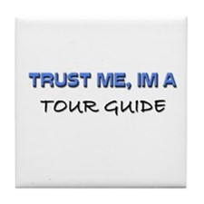Trust Me I'm a Tour Guide Tile Coaster