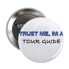 "Trust Me I'm a Tour Guide 2.25"" Button (10 pack)"