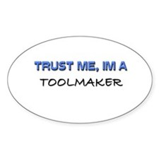 Trust Me I'm a Toolmaker Oval Decal