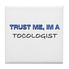 Trust Me I'm a Tocologist Tile Coaster