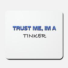 Trust Me I'm a Tinker Mousepad