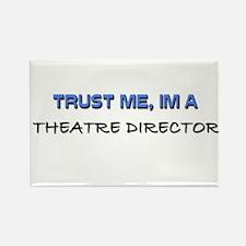 Trust Me I'm a Theatre Director Rectangle Magnet