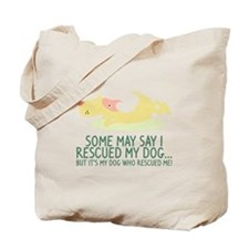 My Dog Rescued Me Tote Bag