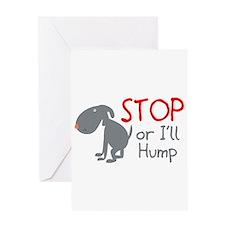 Stop Or I'll Hump Greeting Card