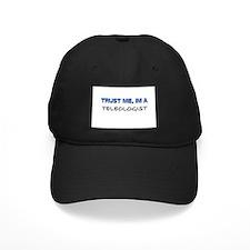 Trust Me I'm a Teleologist Baseball Hat