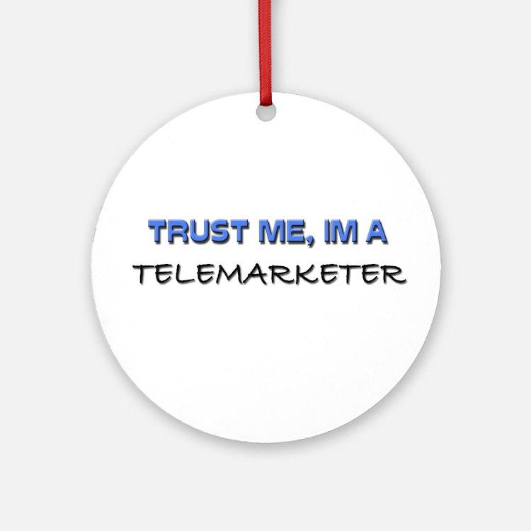 Trust Me I'm a Telemarketer Ornament (Round)