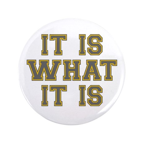 "It Is What It Is Gray and G 3.5"" Button (100 pack)"