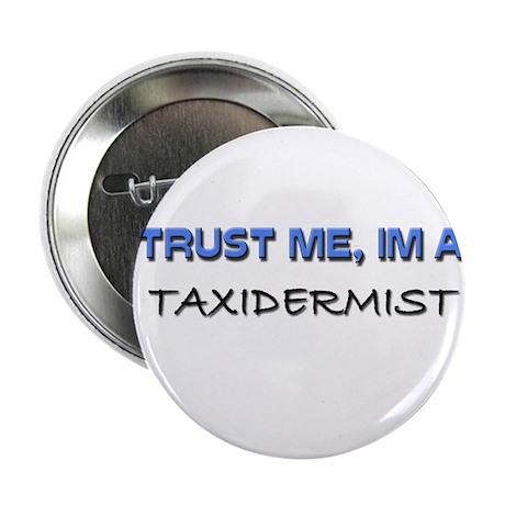 "Trust Me I'm a Taxidermist 2.25"" Button (10 pack)"
