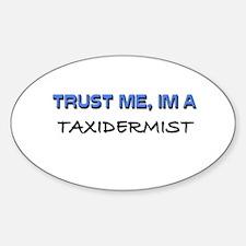 Trust Me I'm a Taxidermist Oval Decal