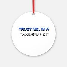 Trust Me I'm a Taxidermist Ornament (Round)
