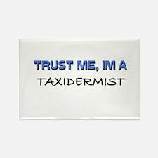 Trust Me I'm a Taxidermist Rectangle Magnet